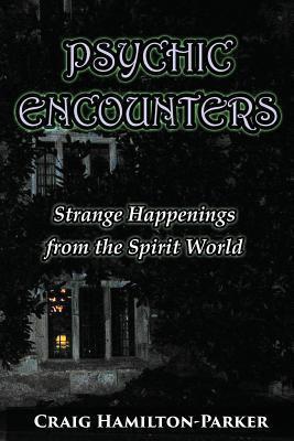 Psychic Encounters: Amazing Psychic Experiences Craig Hamilton-Parker