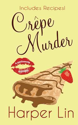 Crepe Murder  (Patisserie Mystery #4) Harper Lin