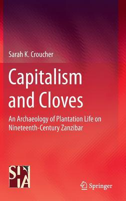 Archaeology of Capitalism in Colonial Contexts: Postcolonial Historical Archaeologies  by  Sarah K. Croucher