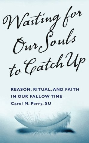 Waiting For Our Souls To Catch Up  by  Carol M. Perry