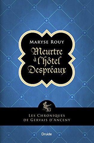 Meurtre à lhôtel Despréaux: Les chroniques de Gervais dAnceny  by  Maryse Rouy