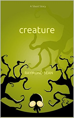 creature: A Short Story  by  Raymond Bean