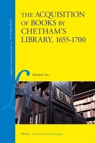 The Acquisition of Books Chethams Library, 1655-1700 by Matthew Yeo