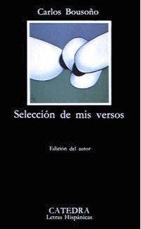 Selección de mis versos  by  Carlos Bousoño