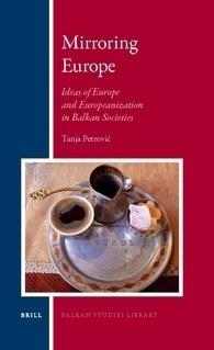 Mirroring Europe: Ideas of Europe and Europeanization in Balkan Societies Tanja Petrović