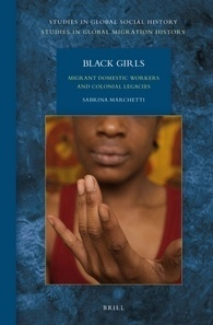 Black Girls: Migrant Domestic Workers and Colonial Legacies  by  Sabrina Marchetti