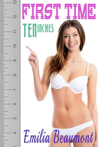 First Time: Ten Inches Inches  by  Emilia Beaumont