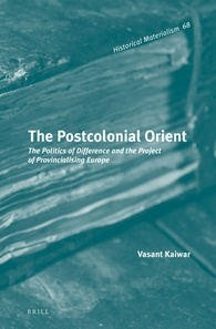 The Postcolonial Orient: The Politics of Difference and the Project of Provincialising Europe  by  Vasant Kaiwar