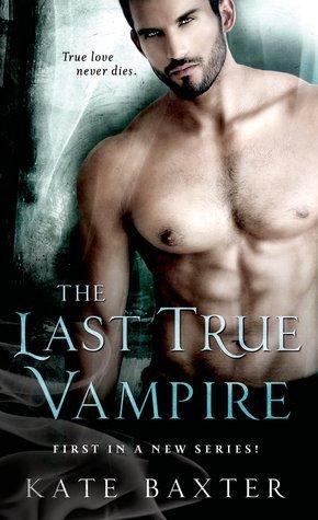The Last True Vampire (Last True Vampire, #1) Kate Baxter