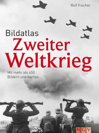 Bildatlas Zweiter Weltkrieg Rolf Fischer