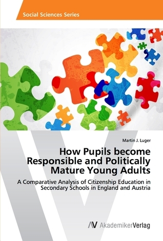 How Pupils become Responsible and Politically Mature Young Adults Martin J. Luger