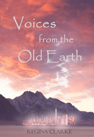 Voices from the Old Earth Regina Clarke
