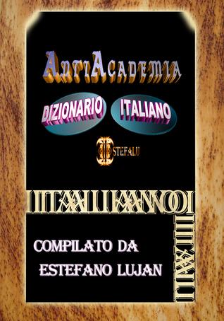 Dizionario Italiano Estefalu: Antiacademia  by  Estéfano Luján