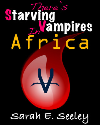 Theres Starving Vampires in Africa  by  Sarah E. Seeley