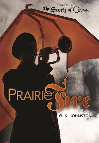 Prairie Fire  by  E.K. Johnston