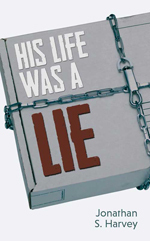 His Life Was a Lie  by  Jonathan S. Harvey