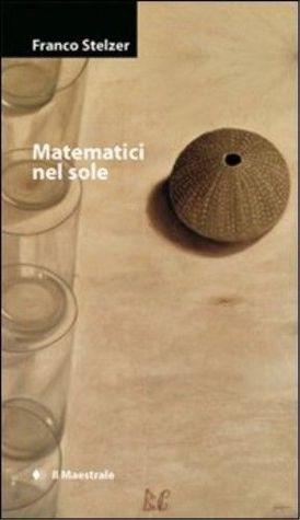 Matematici nel sole  by  Franco Stelzer