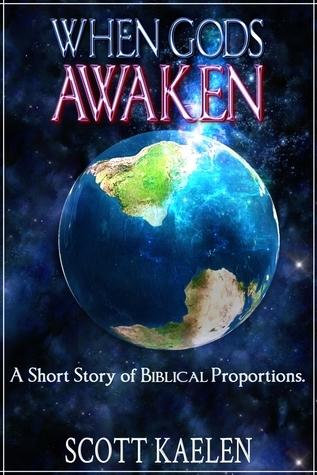 When Gods Awaken  by  Scott Kaelen
