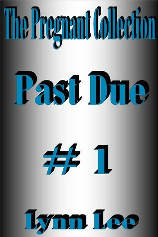Past Due - Pregnant Erotica Series #1  by  Lynn Lee