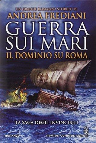 Guerra sui mari. Il dominio su Roma  by  Andrea Frediani