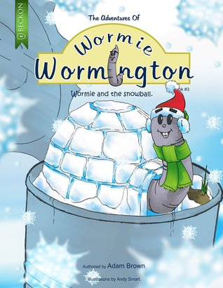 Wormie and the Snowball (Adventures of Wormie Wormington, #3)  by  Adam  Brown