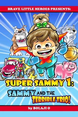 Super Sammy and the Terrible Trio! (Bullies Be-Gone!, #1)  by  Bolaji O.