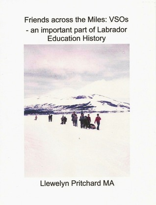 Friends across the Miles: VSOs - an important part of Labrador Education History Voluntary Service Overseas Llewelyn Pritchard