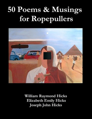 50 Poems & Musings for Ropepullers  by  William Raymond Hicks