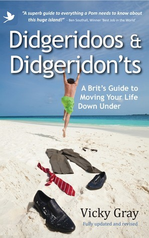 Didgeridoos And Didgeridon'ts: A Brits Guide To Moving Your Life Down Under  by  Vicky Gray