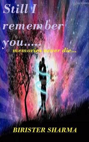 Still I Remember You  by  Birister Sharma