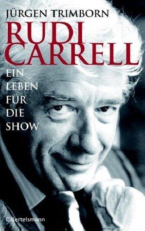 Rudi Carrell: Ein Leben für die Show Jürgen Trimborn