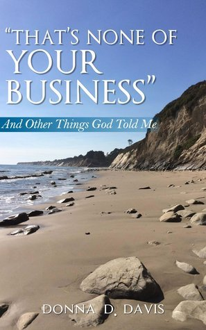 Thats None of Your Business:  And Other Things God Told Me  by  Donna D. Davis
