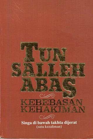 Kebebasan Kehakiman: Singa di Bawah Takhta Dijerat  by  Mohamed Salleh Abas, Tun Haji