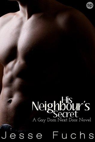 His Neighbours Secret: A Gay Dom Next Door Novel Jesse Fuchs