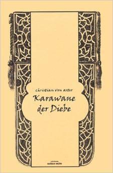 Karawane der Diebe  by  Christian von Aster