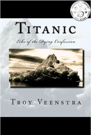 Titanic: Echo of the Dying Confession: Book One of the Aroich Saga  by  Troy Veenstra