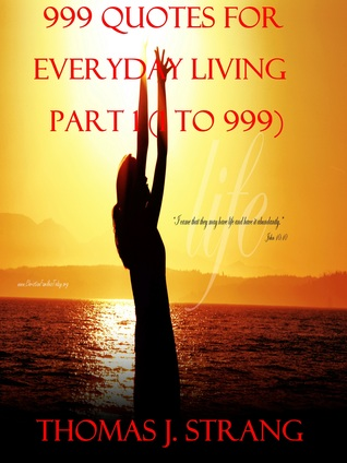 999 Quotes For Everyday Living Part 1 [1 To 999] Thomas J. Strang