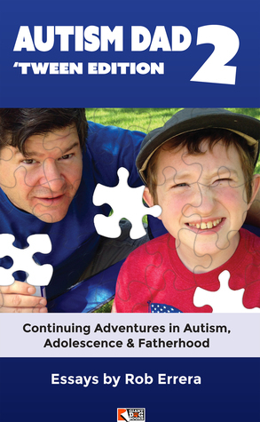 Autism Dad 2: 'Tween Edition—Continuing Adventures in Autism, Adolescence, and Fatherhood  by  Rob Errera
