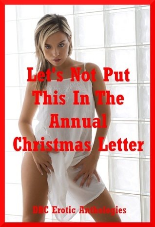 Lets Not Put This in the Annual Christmas Letter DRC Erotic Anthologies