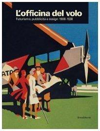L officina del volo: Futurismo, pubblicità e design 1908-1938  by  Sonia Pellegrini
