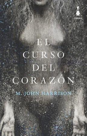 El curso del Corazon M. John Harrison