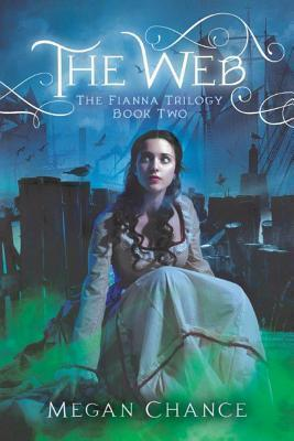 The Web (The Fianna Trilogy, #2)  by  Megan Chance