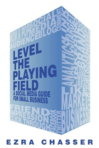 Level the Playing Field: A Social Media Guide for Small Business  by  Ezra Chasser