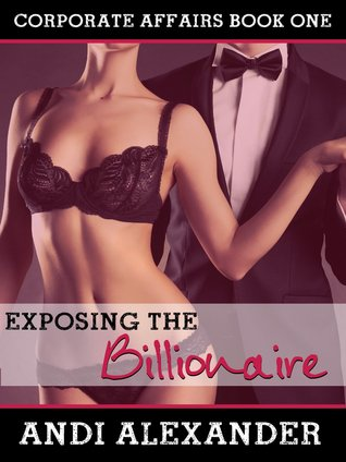 Exposing the Billionaire (Corporate Affairs, Book #1) Andi Alexander