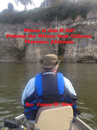 Wheres Jim & Ed? Fishing the Wilson Dam Tailrace: Florence, Alabama  by  James Dow