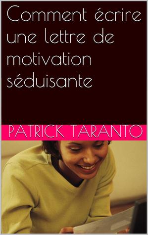 Comment écrire une lettre de motivation séduisante  by  Patrick Taranto