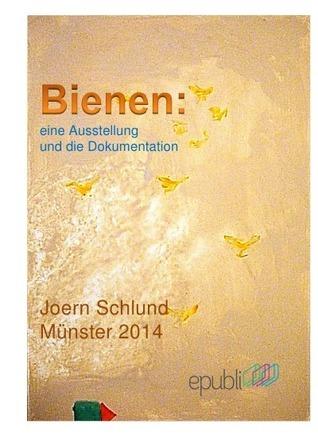 Bienen:: eine Ausstellung und die Dokumentation Joern Schlund