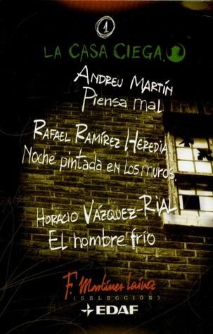 Piensa mal, Noche pintada en los muros, El hombre frío (La Casa Ciega, #1)  by  Fernando Martínez Laínez