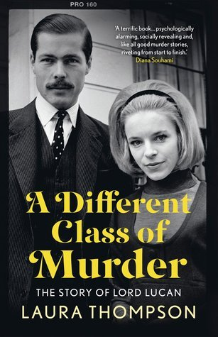 A Different Class of Murder: The Story of Lord Lucan Laura Thompson