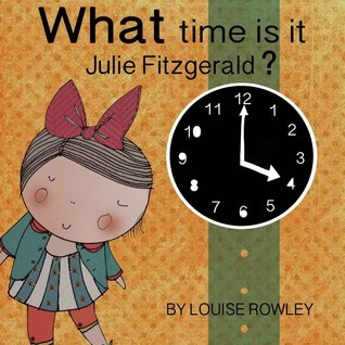 What Time Is It, Julie Fitzgerald? Louise Rowley